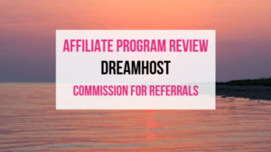 Dreamhost Affiliate Marketing Program Review