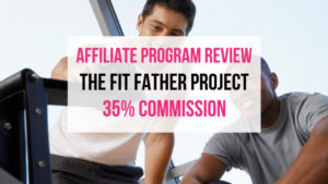 The Fit Father Project Affiliate Program Review