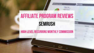 SEMrush Affiliate Marketing Program Review