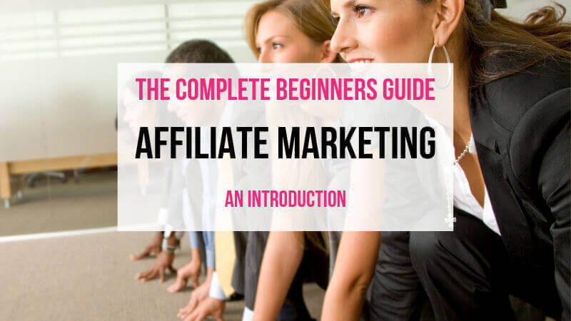 The Complete Beginners Guide to Affiliate Marketing