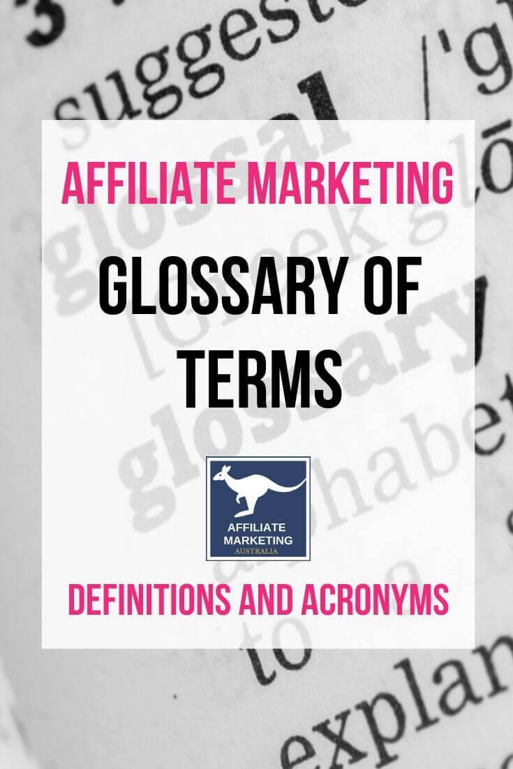 Affiliate Marketing- Glossary of Terms AFFILIATE MARKETING AUSTRALIA